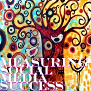 How to Measure Social Media Success for Your Small Business