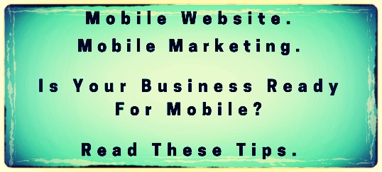 Is Your Business Ready For Mobile Marketing?
