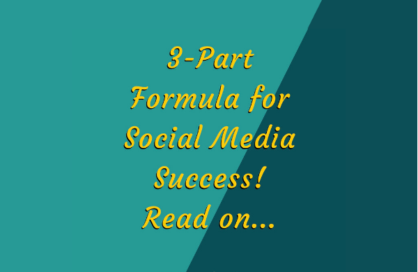 3-Part Formula for Social Media Success!