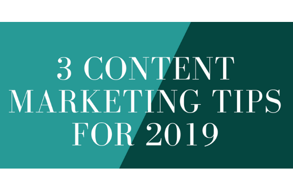 3 Content Marketing Tips for 2019 