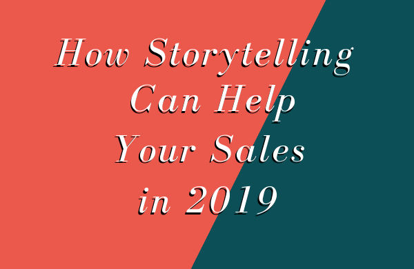 How Storytelling Can Help Your Sales in 2019